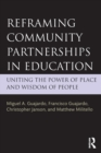 Image for Reframing community partnerships in education  : uniting the power of place and wisdom of people