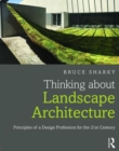 Image for Thinking about landscape architecture  : principles of a design profession for the 21st century