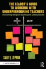 Image for The leader's guide to working with underperforming teachers  : overcoming marginal teaching and getting results