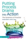 Image for Putting process drama into action  : the dynamics of practice