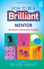Image for How to be a brilliant mentor  : developing outstanding teachers