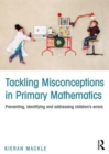 Image for Tackling misconceptions in primary mathematics  : preventing, identifying and addressing children's errors