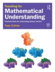 Image for Teaching for mathematical understanding  : practical ideas for outstanding primary lessons