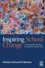 Image for Inspiring school change  : transforming education through the creative arts
