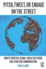 Image for Pitch, tweet, or engage on the street  : how to practice global public relations and strategic communication