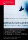 Image for The Routledge international handbook of forensic psychology in secure settings