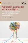 Image for Aprender a aprender en la era digital  : tecnopedagogâia crâitica para la enseänanza del espaänol LE/L2