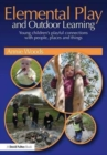 Image for Elemental play and outdoor learning  : young children's playful connections with people, places and things