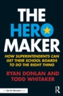 Image for The hero maker  : how superintendents can get their school boards to do the right thing