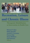 Image for Recreation, leisure and chronic illness  : therapeutic rehabilitation as intervention in health care