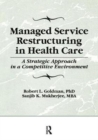 Image for Managed service restructuring in health care  : a strategic approach in a competitive environment