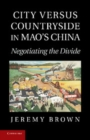 Image for City Versus Countryside in Mao's China: Negotiating the Divide