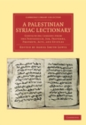 Image for A Palestinian Syriac lectionary: containing lessons from the Pentateuch, Job, Proverbs, Prophets, Acts, and Epistles