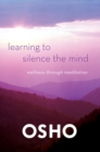 Image for Learning to silence the mind  : wellness through meditation