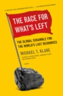 Image for The race for what's left  : the global scramble for the world's last resources