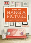 Image for How to hang a picture  : and other essential lessons for the stylish home