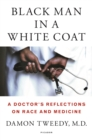 Image for Black man in a white coat  : a doctor's reflections on race and medicine