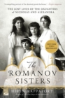 Image for The Romanov Sisters : The Lost Lives of the Daughters of Nicholas and Alexandra