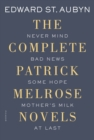Image for The Complete Patrick Melrose Novels : Never Mind, Bad News, Some Hope, Mother's Milk, and At Last