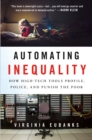 Image for Automating inequality  : how high-tech tools profile, police, and punish the poor