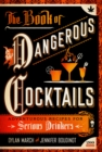 Image for The book of dangerous cocktails  : adventurous recipes for serious drinkers
