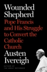 Image for Wounded shepherd  : Pope Francis and the struggle to convert the Catholic Church