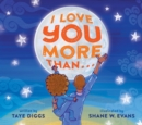 Image for I love you more than...