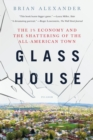 Image for Glass house  : the 1% economy and the shattering of the all-American town
