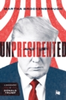 Image for Unpresidented  : a biography of Donald Trump