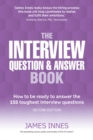 The interview question & answer book  : how to be ready to answer the 155 toughest interview questions - Innes, James