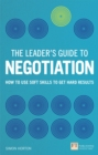 Image for The leader's guide to negotiation: how to use soft skills to get hard results