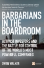 Image for Barbarians in the boardroom: activist investors and the battle for control of the world's most powerful companies