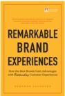 Image for Remarkable Brand Experiences : How the Best Brands Gain Advantage with Outstanding Customer Experiences