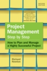 Image for Project management, step by step: how to plan and manage a highly successful project