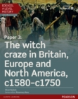 Image for Edexcel A level history.: (The witch craze in Britain, Europe and North America, c1580-c1750) : Paper 3,