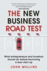 Image for The new business road test: what entrepreneurs and executives should do before launching a lean start-up
