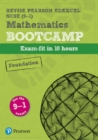 Image for Revise Edexcel GCSE (9-1) mathematics  : exam-fit in 10 hoursFoundation,: Bootcamp