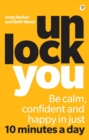 Image for Unlock you: be calm, confident and happy in just 10 minutes a day