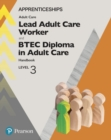 Image for Apprenticeship lead adult care worker and BTEC diploma in adult care handbook + activebook. : Level 3.