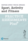 Image for Pearson REVISE BTEC Tech Award Sport, Activity and Fitness Practice Assessments Plus : for home learning, 2021 assessments and 2022 exams