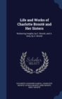 Image for Life and Works of Charlotte Bronte and Her Sisters : Wuthering Heights, by E. Bronte; And A. Grey, by A. Bronte