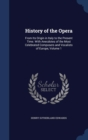 Image for History of the Opera : From Its Origin in Italy to the Present Time. with Anecdotes of the Most Celebrated Composers and Vocalists of Europe, Volume 1