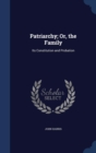 Image for Patriarchy; Or, the Family : Its Constitution and Probation