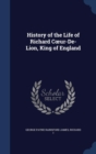 Image for History of the Life of Richard Coeur-De-Lion, King of England
