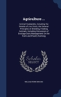Image for Agriculture ... : Animal Husbandry, Including the Breeds of Live Stock, the General Principles of Breeding, Feeding Animals; Including Discussion of Ensilage Dairy Management on the Farm and Poultry F