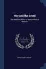 Image for War and the Breed: The Relation of War to the Downfall of Nations