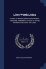 Image for Lives Worth Living: Studies of Women, Biblical and Modern, Especially Adapted for Groups of Young Women in Churches and Clubs