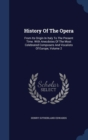 Image for History of the Opera : From Its Origin in Italy to the Present Time. with Anecdotes of the Most Celebrated Composers and Vocalists of Europe; Volume 2