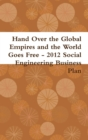 Image for Hand Over the Global Empires and the World Goes Free - 2012 Social Engineering Business Plan