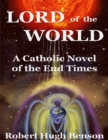 Image for Lord of the World: A Catholic Novel of the End Times